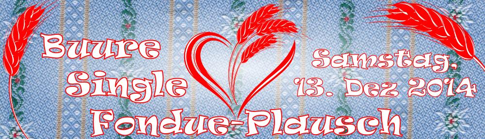 13. Dezember: Buure Single Fondue-Plausch